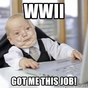 Working Babby - WWII Got me this job!