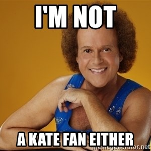 Gay Richard Simmons - I'm not a Kate fan either