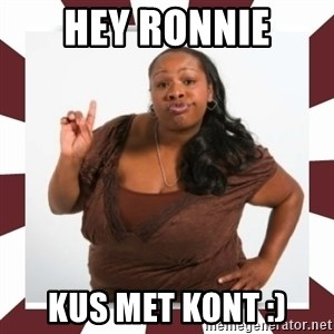 Sassy Black Woman - HEY RONNIE KUS MET KONT :)