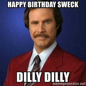 Anchorman Birthday - Happy Birthday Sweck Dilly Dilly