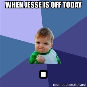 Success Kid - When jesse is off today .