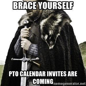 Brace Yourselves.  John is turning 21. - Brace Yourself PTO Calendar Invites are coming
