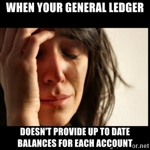 First World Problems - When your general ledger doesn't provide up to date balances for each account
