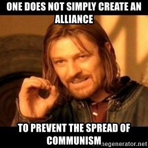 Does not simply walk into mordor Boromir  - One does not simply create an alliance to prevent the spread of communism