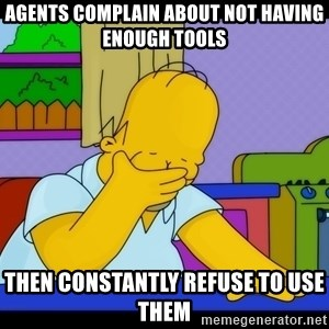 Homer Facepalm - Agents complain about not having enough tools Then constantly refuse to use them