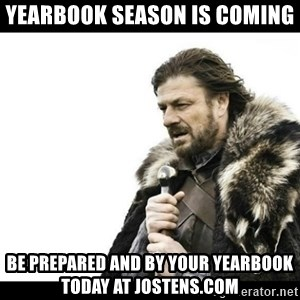 Winter is Coming - Yearbook season is coming be prepared and by your yearbook today at jostens.com