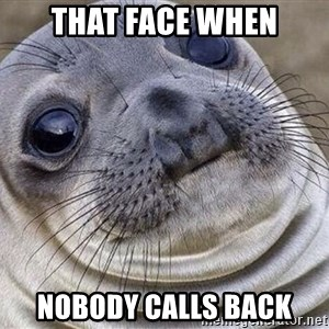 Awkward Moment Seal - That face when Nobody calls back