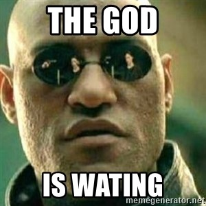 What If I Told You - the god is wating