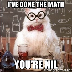 Chemistry Cat - I've done the math You're nil