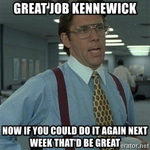 Office Space Boss - Great Job Kennewick Now if you could do it again next week that'd be great