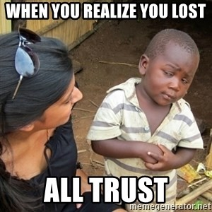 Skeptical 3rd World Kid - when you realize you lost  all trust
