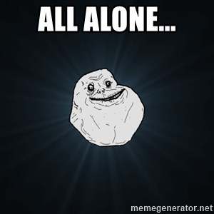 Forever Alone - all alone...