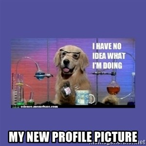 I don't know what i'm doing! dog - my new profile picture