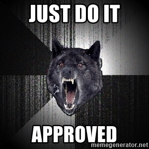 Insanity Wolf - Just do it Approved