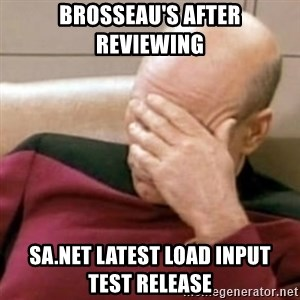 Face Palm - Brosseau's after reviewing  SA.NET latest load input         test release