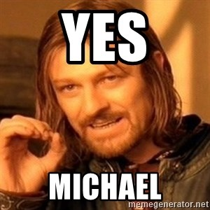 One Does Not Simply - YES MICHAEL
