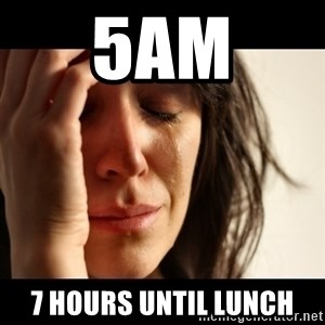 crying girl sad - 5AM 7 hours until lunch