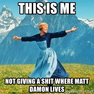 Sound Of Music Lady - This is me Not giving a shit where Matt Damon lives