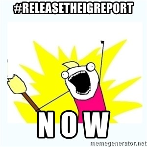 All the things - #ReleaseTheIGReport N O W
