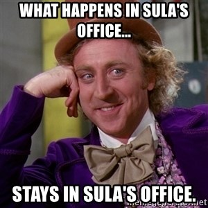 Willy Wonka - What happens in Sula's Office... Stays in Sula's Office.