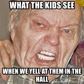 Grumpy Grandpa - What the kids see when we yell at them in the hall