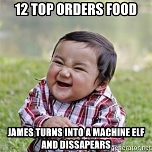 evil toddler kid2 - 12 top orders food James turns into a machine elf and dissapears