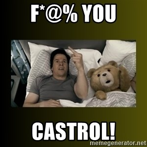 ted fuck you thunder - F*@% You  Castrol!