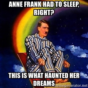 Bed Time Hitler - Anne Frank had to sleep, right? THIS IS WHAT HAUNTED HER DREAMS