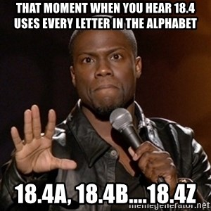Kevin Hart - That moment when you hear 18.4 uses every letter in the alphabet 18.4A, 18.4B....18.4Z
