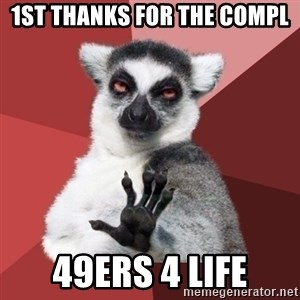 Chill Out Lemur - 1st thanks for the compl 49ers 4 life