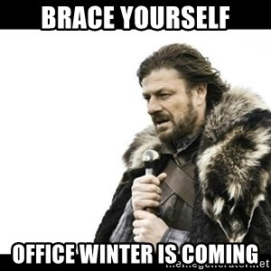 Winter is Coming - Brace yourself office winter is coming