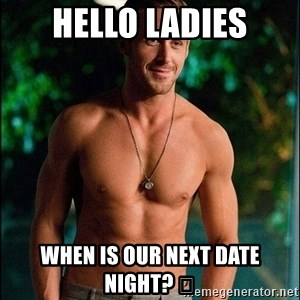 ryan gosling overr - Hello Ladies When is our next date night? 😉