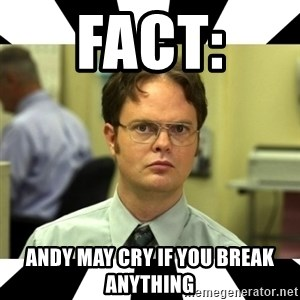 Dwight from the Office - FACT:  Andy may cry if you break anything