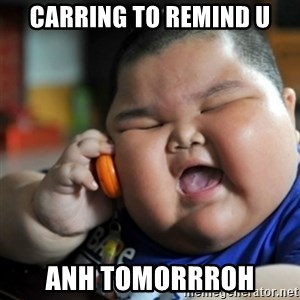 fat chinese kid - Carring to remind u ANH tomorrroh