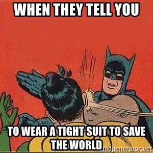 batman slap robin - When they tell you  to wear a tight suit to save the world