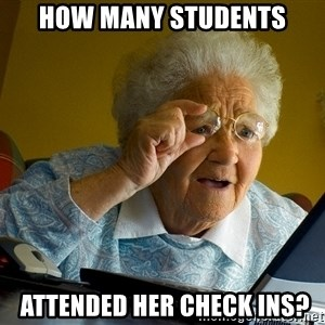 Internet Grandma Surprise - How many students  attended her Check ins?