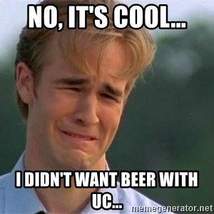 James Van Der Beek - No, it's cool... I didn't want Beer with UC...