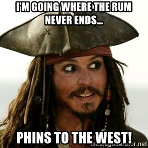 Jack.Sparrow. - I'm going where the RUM never ends... Phins To The West!
