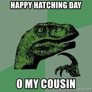 Raptor - Happy hatching day O my cousin