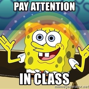 spongebob rainbow - Pay attention  in class