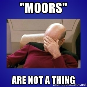 """Picard facepalm  - """"Moors"""" are not a thing"""