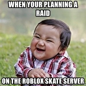 Niño Malvado - Evil Toddler - When your planning a raid  on the roblox skate server