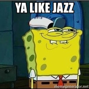 Spongebob Face - Ya like jazz