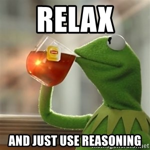 Kermit The Frog Drinking Tea - relax  and just use reasoning