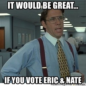 That would be great - It would be great... If you vote Eric & Nate