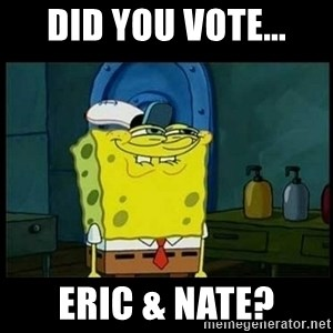 Don't you, Squidward? - Did you vote... Eric & Nate?