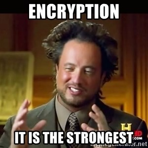 History guy - Encryption It is the strongest