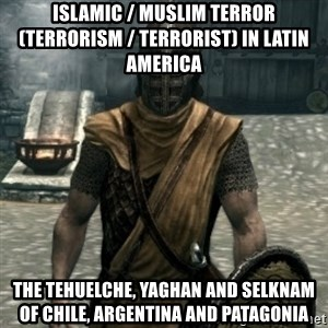 skyrim whiterun guard - Islamic / Muslim Terror (Terrorism / Terrorist) in Latin America  The Tehuelche, Yaghan and Selknam of Chile, Argentina and Patagonia