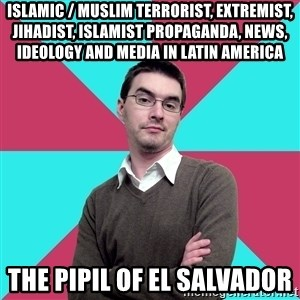 Privilege Denying Dude - Islamic / Muslim Terrorist, Extremist, Jihadist, Islamist Propaganda, News, Ideology and Media in Latin America  The Pipil of El Salvador