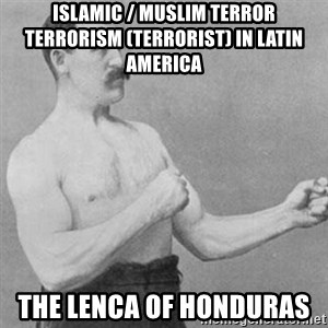 overly manly man - Islamic / Muslim Terror Terrorism (Terrorist) in Latin America  The Lenca of Honduras